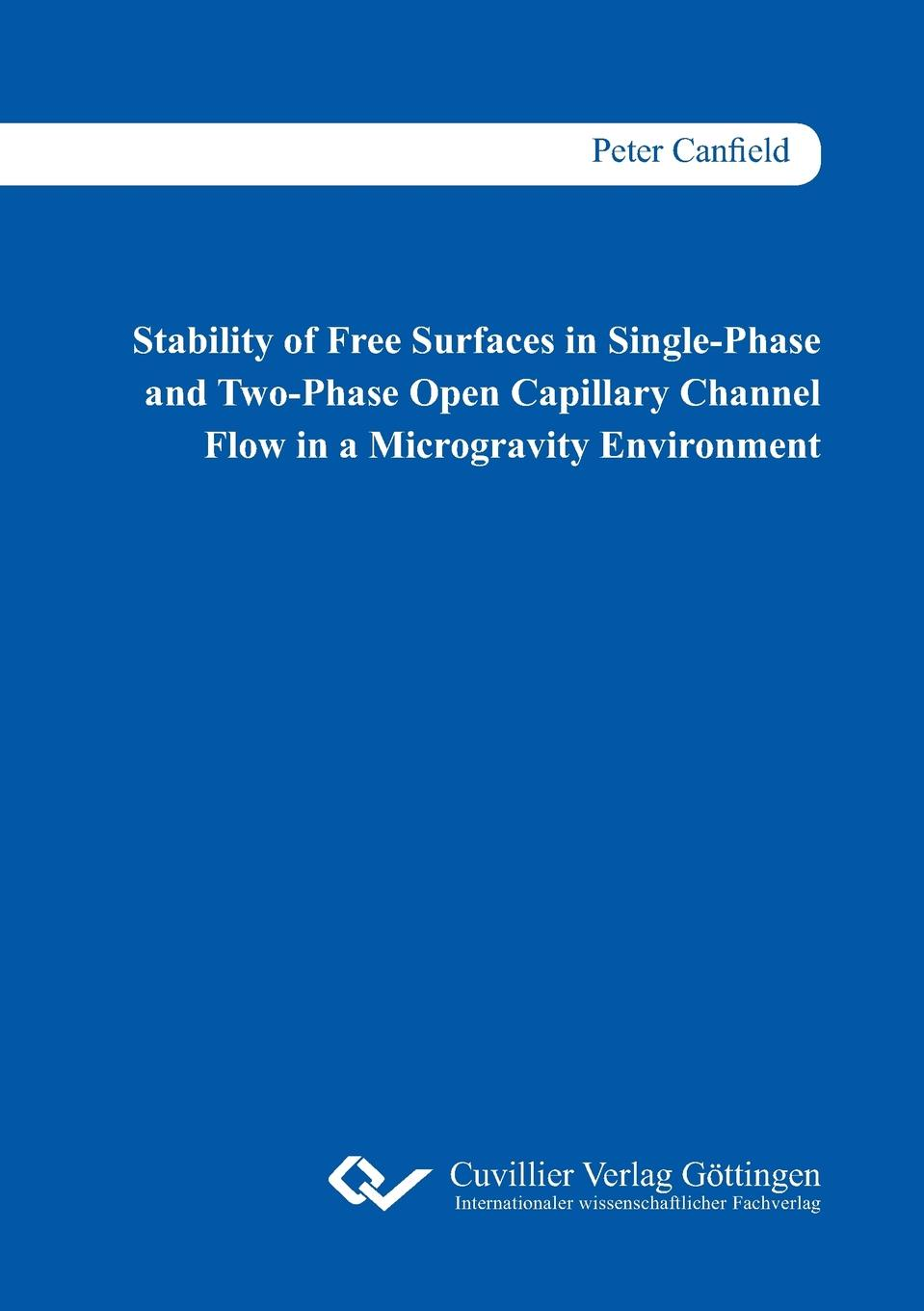 Peter Canfield Stability of Free Surfaces in Single-Phase and Two-Phase Open Capillary Channel Flow in a Microgravity Environment zwittrionic surfactants flow enhancment in solid liquid flow systems