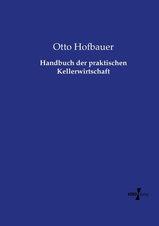 Otto Hofbauer Handbuch der praktischen Kellerwirtschaft недорого