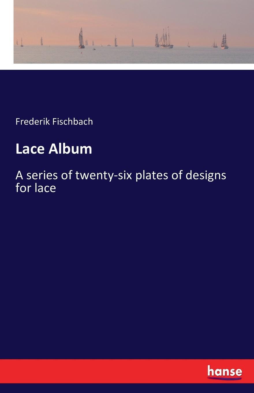 Frederik Fischbach Lace Album марина сорокина lace of russia vologda lace
