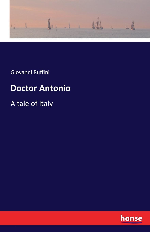 Giovanni Ruffini Doctor Antonio giovanni domenico ruffini doctor antonio by the author of lorenzo benoni