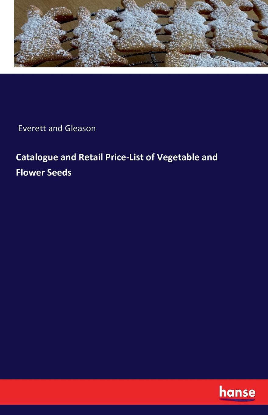 Catalogue and Retail Price-List of Vegetable and Flower Seeds