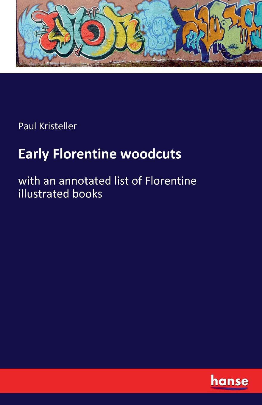 Paul Kristeller Early Florentine woodcuts heine c florentine nights