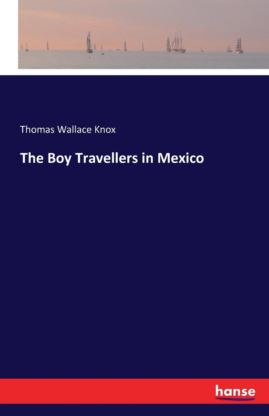Thomas Wallace Knox The Boy Travellers in Mexico