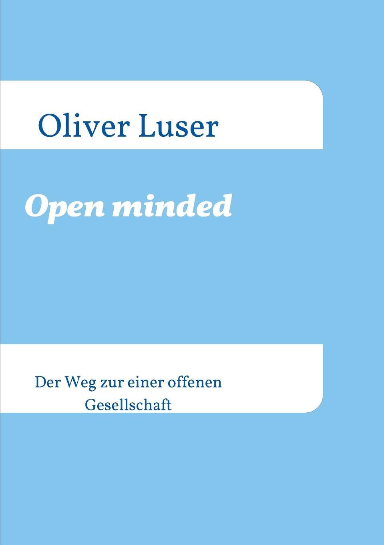 Oliver Luser Open minded manije grayli unser leben unsere wahl