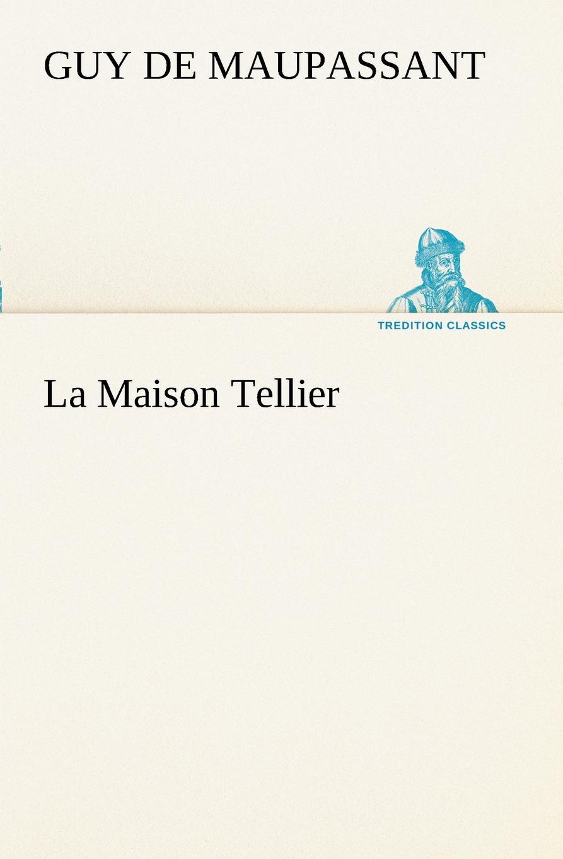 Guy de Maupassant La Maison Tellier платье maison de la robe maison de la robe mp002xw1ctdd