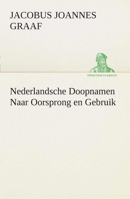 Jacobus Joannes Graaf Nederlandsche Doopnamen Naar Oorsprong en Gebruik van der graaf generator van der graaf generator vital 2 cd