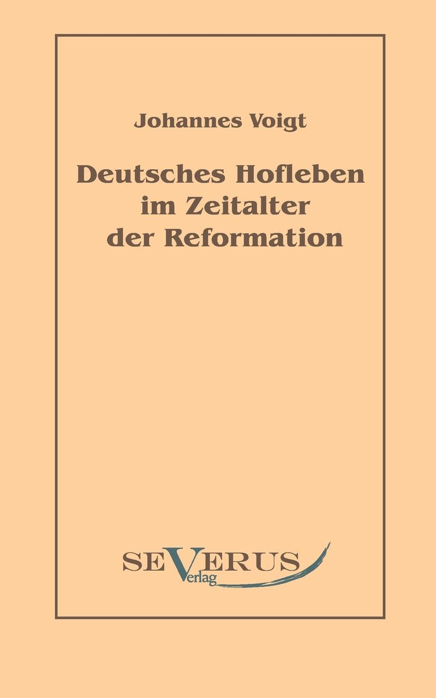 Johannes Voigt Deutsches Hofleben Im Zeitalter Der Reformation недорого