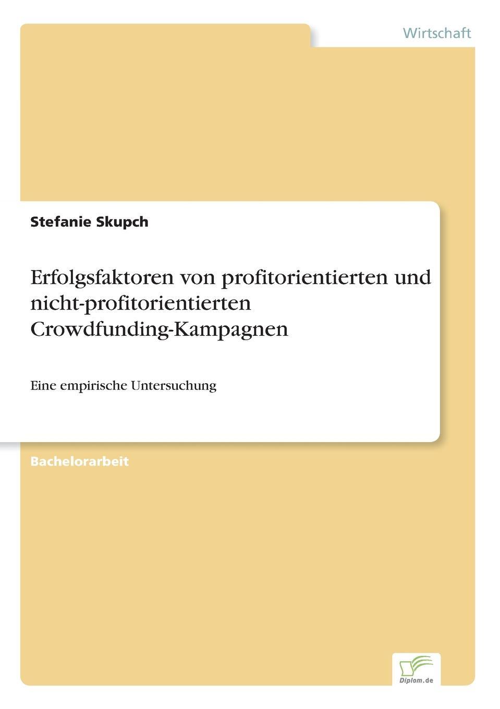 Stefanie Skupch Erfolgsfaktoren von profitorientierten und nicht-profitorientierten Crowdfunding-Kampagnen crowdfunding