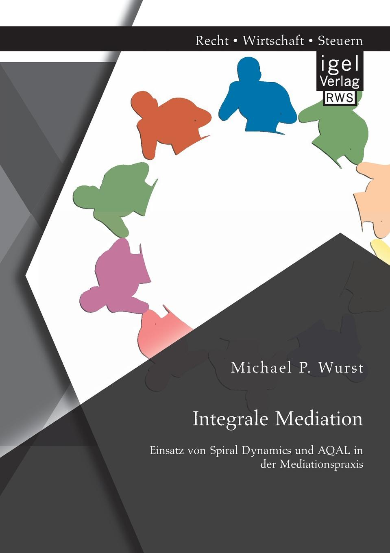 Integrale Mediation. Einsatz Von Spiral Dynamics Und Aqal in Der Mediationspraxis Wie in allen Lebensbereichen, kommt es insbesondere auch in...