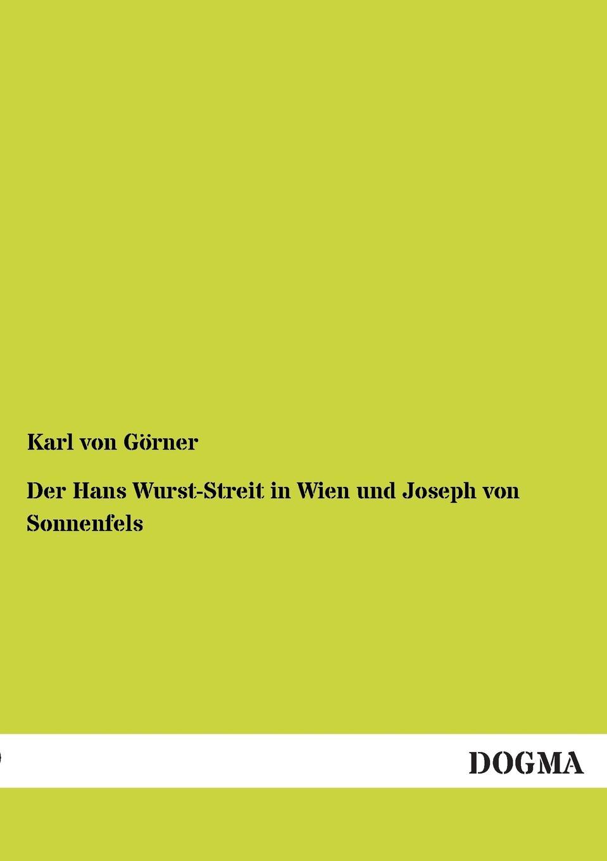 Karl Von Gorner Der Hans Wurst-Streit in Wien Und Joseph Von Sonnenfels недорого