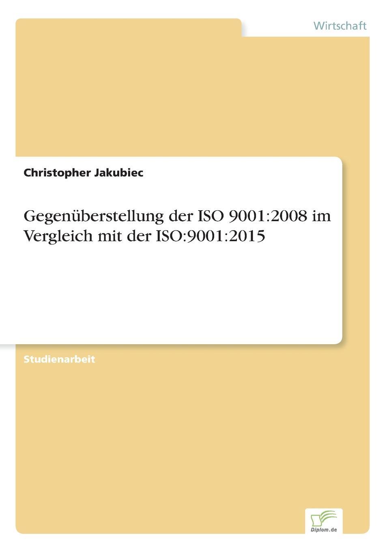 цена на Christopher Jakubiec Gegenuberstellung der ISO 9001. 2008 im Vergleich mit der ISO:9001:2015