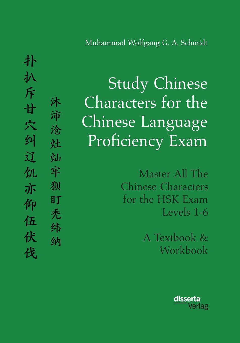 Muhammad Wolfgang G. A. Schmidt Study Chinese Characters for the Chinese Language Proficiency Exam. Master All The Chinese Characters for the HSK Exam Levels 1-6. A Textbook . Workbook недорго, оригинальная цена