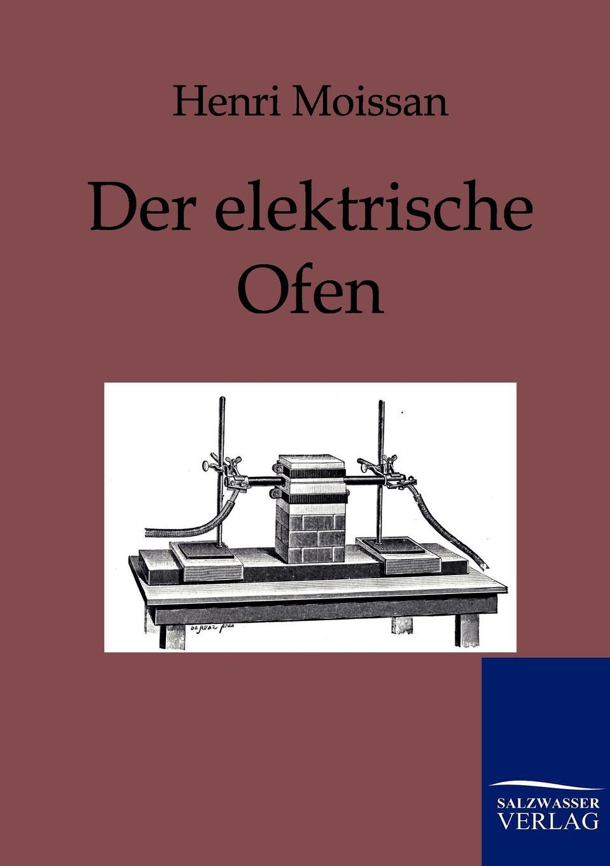 Henri Moissan Der elektrische Ofen w borchers entwicklung bau und betrieb der elektrischen ofen