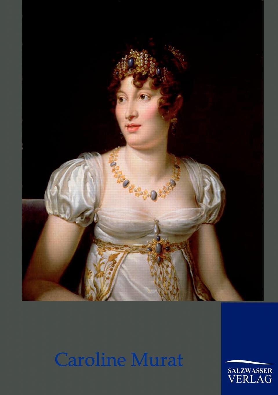 Joseph Turquan Caroline Murat - Konigin von Neapel turquan joseph l imperatrice josephine