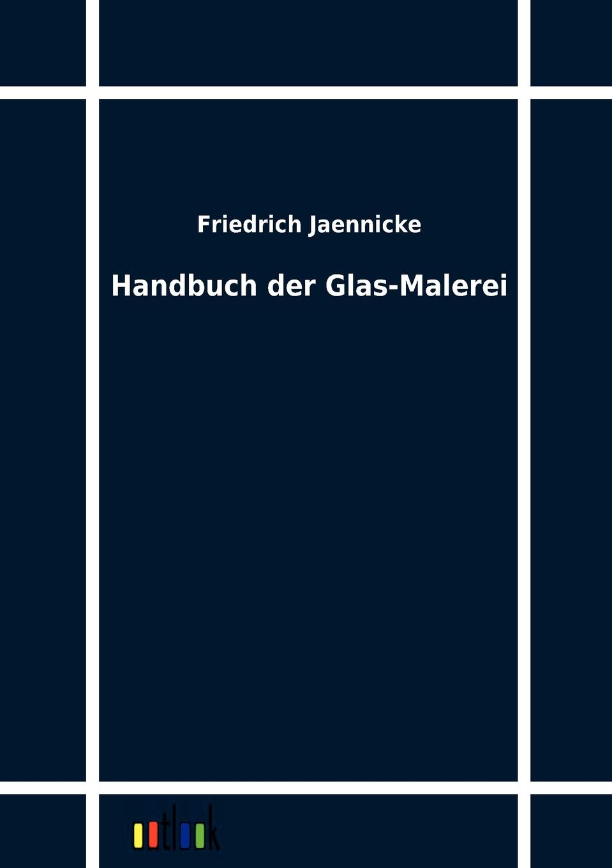 Friedrich Jaennicke Handbuch der Glas-Malerei friedrich adolf trendelenburg naturrecht auf dem grunde der ethik zweite auflage