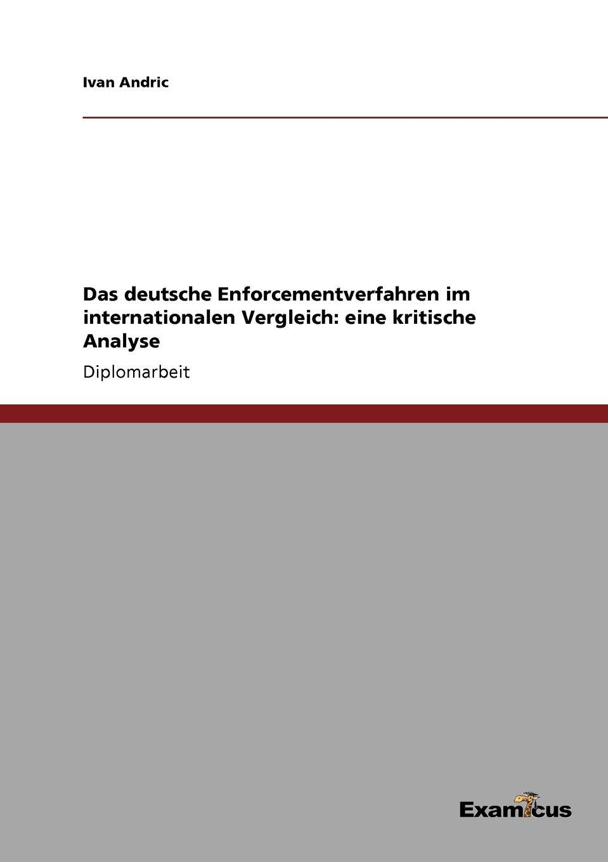 Das deutsche Enforcementverfahren im internationalen Vergleich. eine kritische Analyse Diplomarbeit aus dem Jahr 2007 im Fachbereich BWL - Rechnungswesen...