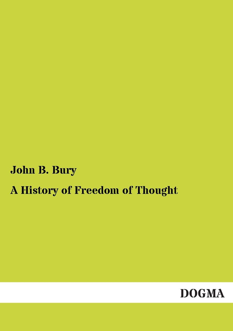 John B. Bury A History of Freedom of Thought biology of freedom
