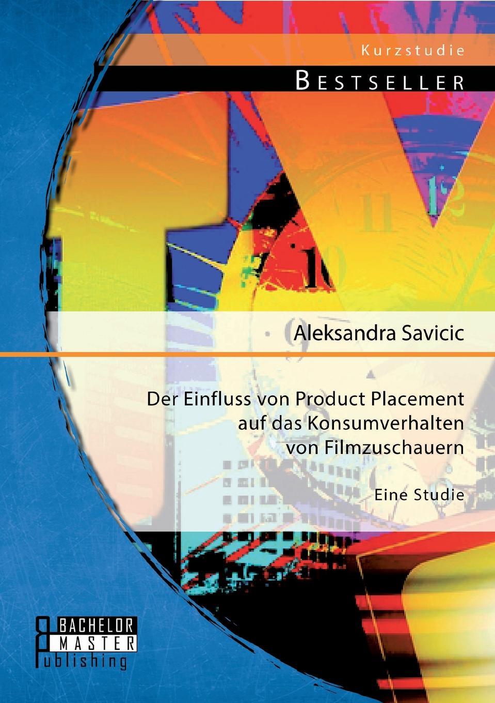 Aleksandra Savicic Der Einfluss Von Product Placement Auf Das Konsumverhalten Von Filmzuschauern. Eine Studie aleksandra savicic der einfluss von product placement auf das konsumverhalten von filmzuschauern