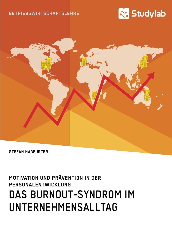 Das Burnout-Syndrom im Unternehmensalltag. Motivation und Pravention in der Personalentwicklung Jeder kennt die typischen Volkserkrankungen wie Diabetes...