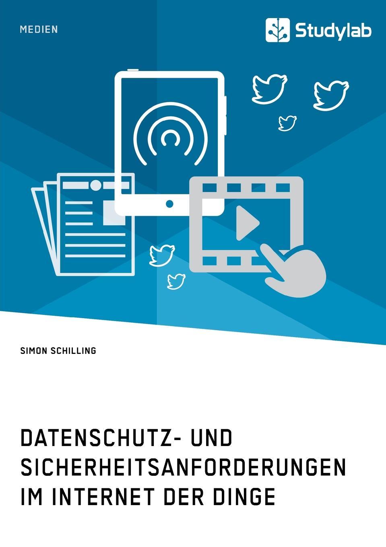 Simon Schilling Datenschutz- und Sicherheitsanforderungen im Internet der Dinge oliver haun datenschutzrechtliche anforderungen bei b2c geschaften im internet und deren realisierung