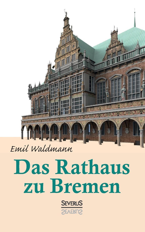 Emil Waldmann, Björn Bedey Das Rathaus zu Bremen emil waldmann björn bedey das rathaus zu bremen