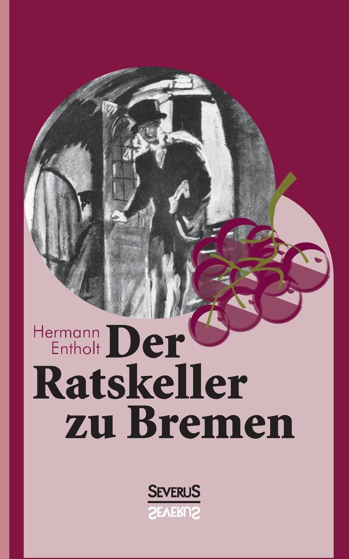 Hermann Entholt, Björn Bedey Der Ratskeller zu Bremen emil waldmann björn bedey das rathaus zu bremen