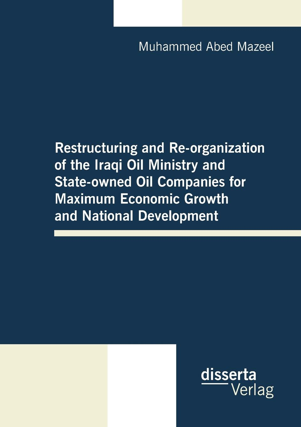 Restructuring and Re-organization of the Iraqi Oil Ministry and State-owned Oil Companies for Maximum Economic Growth and National Development The first steps towards restructuring reorganizing...
