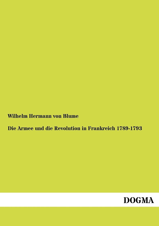 Wilhelm Hermann von Blume Die Armee und die Revolution in Frankreich 1789-1793 joachim streisand deutschland von 1789 bis 1815 von der französischen revolution bis zu den befreiungskriegen und dem wiener kongreß