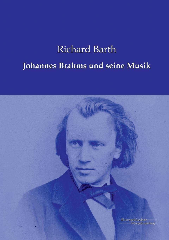 Richard Barth Johannes Brahms Und Seine Musik johannes brahms