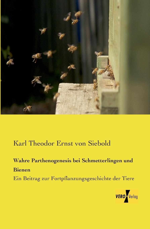 Karl Theodor Ernst Von Siebold Wahre Parthenogenesis Bei Schmetterlingen Und Bienen a elias von siebold neues journal fur geburtshulfe frauenzimmer und kinderkrankheiten 1831 vol 5 classic reprint