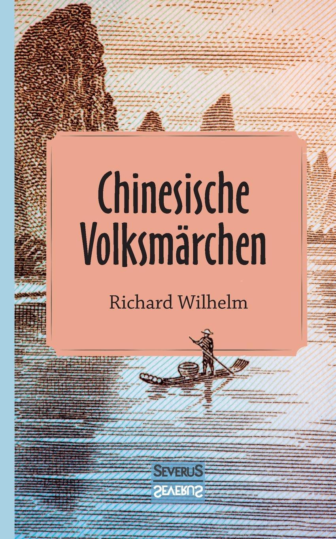 Richard Wilhelm Chinesische Volksmarchen wilhelm dilthey der aufbau der geschichtlichen welt in den geisteswissenschaften