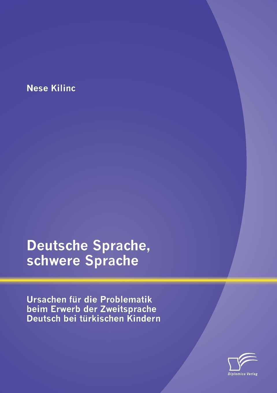 Nese Kilinc Deutsche Sprache, schwere Sprache. Ursachen fur die Problematik beim Erwerb der Zweitsprache Deutsch bei turkischen Kindern katharina beger die rolle der marketingabteilung