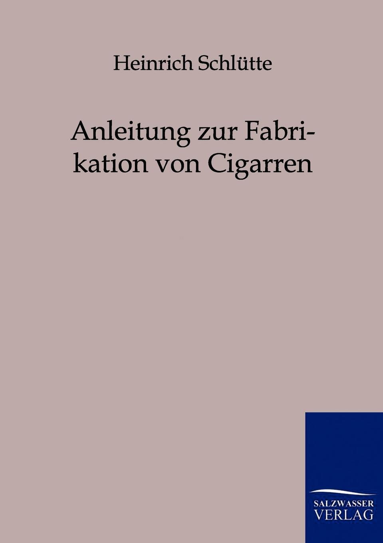 Heinrich Schlütte Anleitung zur Fabrikation von Cigarren heinrich schlütte anleitung zur fabrikation von cigarren