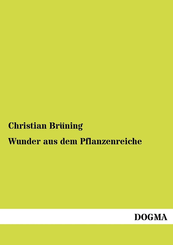 Christian Brüning Wunder aus dem Pflanzenreiche christian brüning wunder aus dem pflanzenreiche