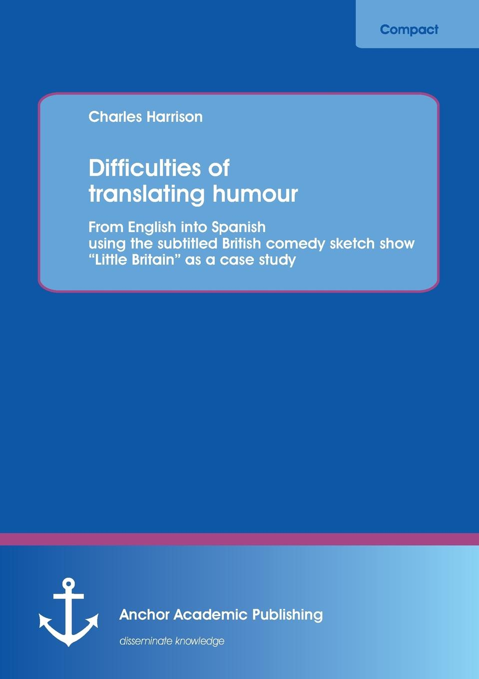 купить Charles Harrison Difficulties of Translating Humour. From English Into Spanish Using the Subtitled British Comedy Sketch Show Little Britain as a Case Study по цене 5664 рублей