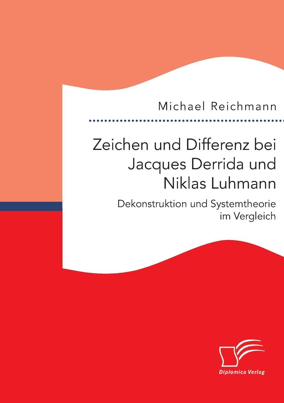 Michael Reichmann Zeichen und Differenz bei Jacques Derrida und Niklas Luhmann. Dekonstruktion und Systemtheorie im Vergleich juliane sagebiel teamberatung in unternehmen verbanden und vereinen niklas luhmann und mario bunge systemtheorien fur die praxis