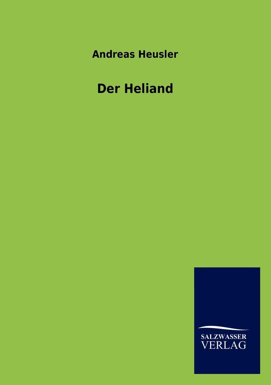 Andreas Heusler Der Heliand andreas heusler zwei islander geschichten die h nsna thores und die bandamanna saga mit einleitung und glossar