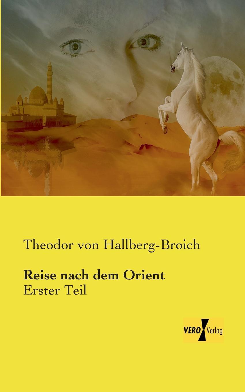 Theodor Von Hallberg-Broich Reise Nach Dem Orient theodor von heuglin reise in das gebiet des weissen nil und seiner westlichen zuflusse