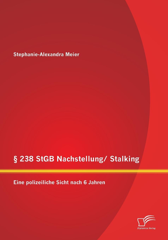 Книга . 238 StGB Nachstellung/ Stalking. Eine polizeiliche Sicht nach 6 Jahren. Stephanie-Alexandra Meier