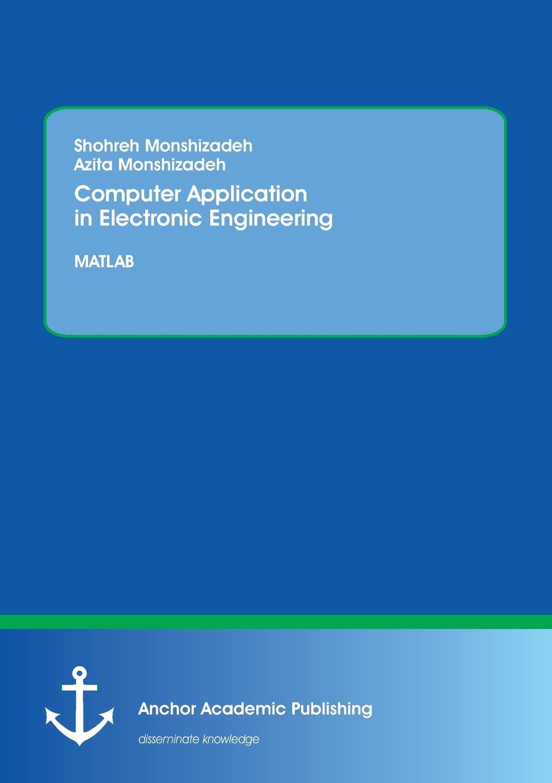 Shohreh Monshizadeh, Azita Monshizadeh Computer Application in Electronic Engineering. MATLAB john leis w communication systems principles using matlab