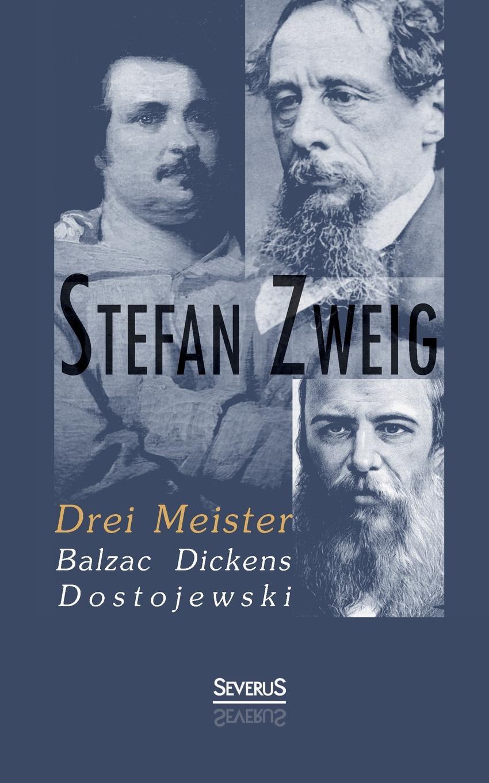 Stefan Zweig Drei Meister. Balzac, Dickens, Dostojewski stefan zweig jeremias eine dramatische dichtung in neun bildern