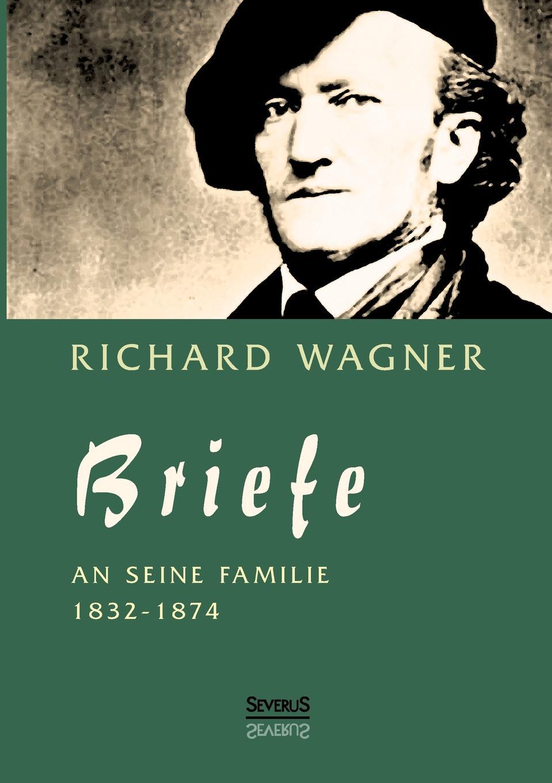 Richard Wagner Richard Wagner. Briefe an Seine Familie николай полещук вильга савельева самоучитель autocad 2004