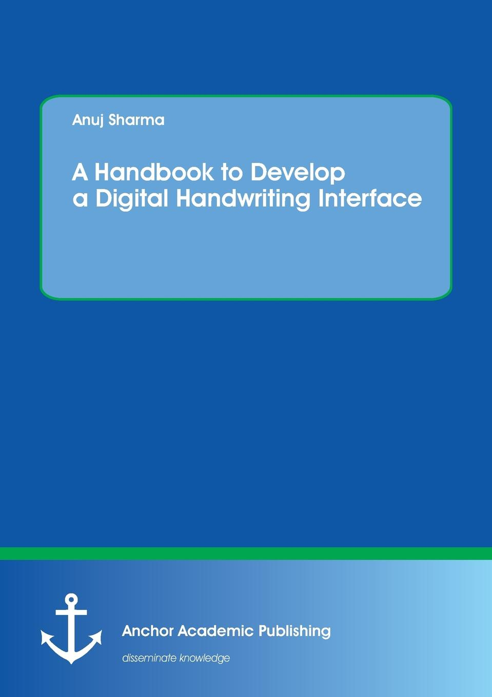 Anuj Sharma A Handbook to Develop a Digital Handwriting Interface at home with handwriting 1