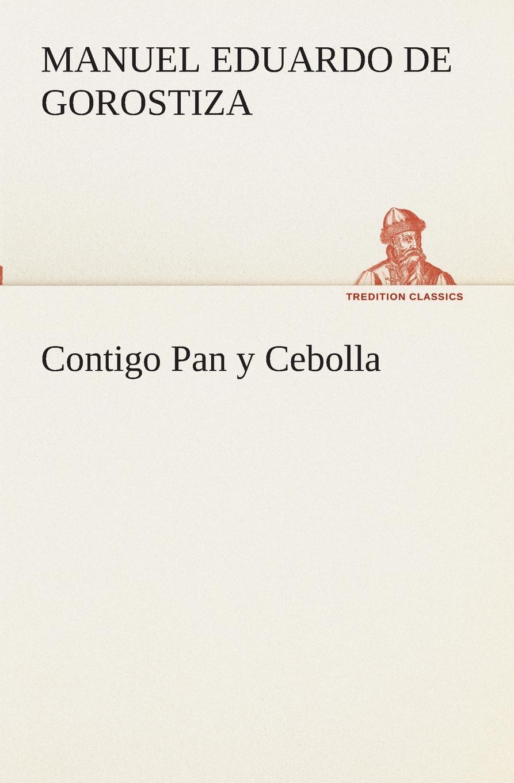 лучшая цена Manuel Eduardo de Gorostiza Contigo Pan y Cebolla