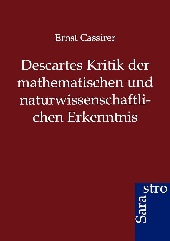 Ernst Cassirer Descartes Kritik der mathematischen und naturwissenschaftlichen Erkenntnis massimo ferrari ernst cassirer stationen einer philosophischen biographie