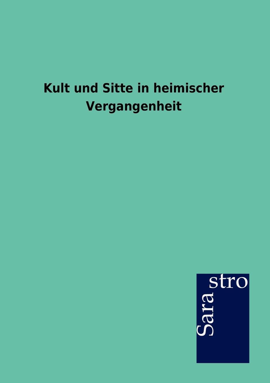 цена Ohne Autor Kult Und Sitte in Heimischer Vergangenheit в интернет-магазинах