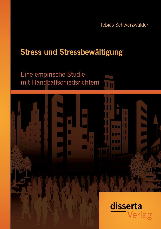 Tobias Schwarzwälder Stress und Stressbewaltigung. Eine empirische Studie mit Handballschiedsrichtern jasmin henneberger wo liegen die ursachen von stress und wie kann die kunsttherapie zur genesung beitragen
