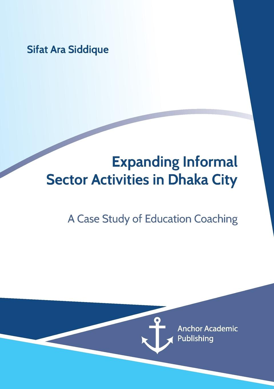 Sifat Ara Siddique Expanding Informal Sector Activities in Dhaka City. A Case Study of Education Coaching musa argungu muhammad pastoralists girls education in africa a study of emusoi center in northern tanzania