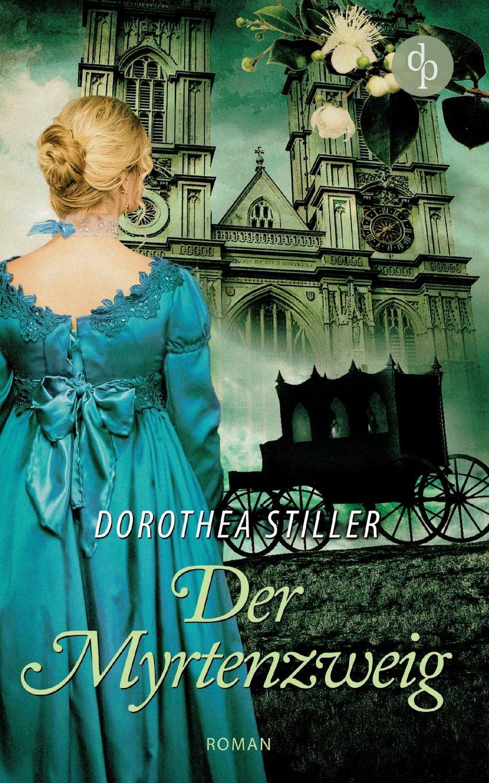 Dorothea Stiller Der Myrtenzweig (Regency Roman, Historisch, Cosy Crime) margaret way beresford s bride