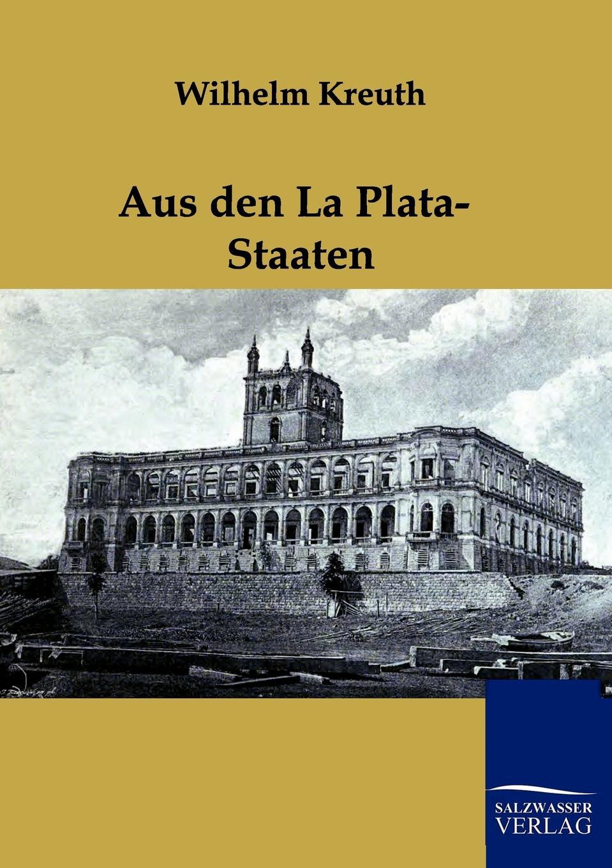 Wilhelm Kreuth Aus den La Plata-Staaten wilhelm oechelhaeuser shakespeareana classic reprint